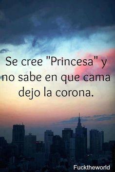 Se cree princesa y no sabe en que cama dejo la corona
