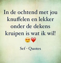 Heb ik zin in 💋❤️ I'm looking forward to 💋❤️ Sef Quotes, Quotes Gif, Funny Quotes, Love Is Everything, Love Of My Life, Beautiful Couple Quotes, Love Facts, Qoutes About Love, Dutch Quotes