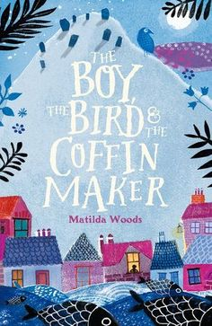 The Boy, the Bird, and the Coffin Maker by Matilda Woods and Anuska Allepuz Book Cover Art, Book Cover Design, Book Art, Boy And Bird, Matilda, Buch Design, Beautiful Book Covers, Maker, Chapter Books