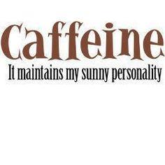 """Caffeine, it maintains my sunny personality."" I ♥ Coffee"