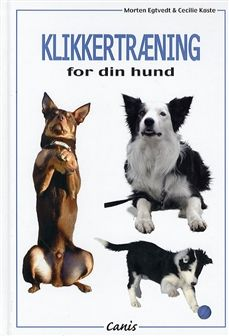 Klikkertræning for din hund | Bog af Egtved, Køste