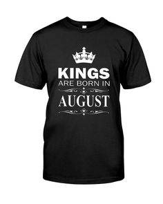 CHECK OUT OTHER AWESOME DESIGNS HERE!      Kings Are Born In August - Birthday T-Shirt  August, born in August, birthday, gift, gift for her, birthday gift, funny birthday gift, awesome birthday gift, best birthday gift, happy birthday , birthday shirt , birthday girl shirt , birthday gifts , birthday boy shirt.      TIP: If you buy 2 or more (hint: make a gift for someone or team up) you'll save quite a lot on shipping.       Guaranteed safe and secure checkout via:   Paypal | VISA |...