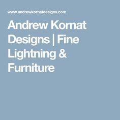 Andrew Kornat Designs | Fine Lightning & Furniture