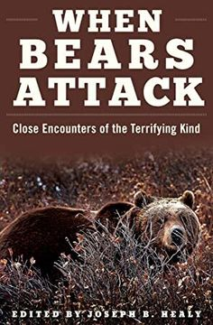 """Read """"When Bears Attack Close Encounters of the Terrifying Kind"""" by Joseph B. Healy available from Rakuten Kobo. A great collection of bear attack true stories for hikers, hunters, and all who venture into the outdoors. Bears are one. Bear Facts For Kids, Alaska Hunting, Bear Attack, Apex Predator, Bear Photos, Close Encounters, Canoe Trip, What To Read, Book Photography"""