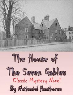 The House of the Seven Gables - Classic Mystery Novel