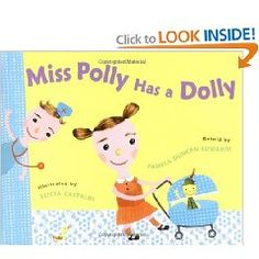 "Miss Polly has a Dolly retold by Pamela Duncan Edwards. I used this with my toddler group, but skipped over the pages where there doctor gives her a ""pill, pill, pill"" without really checking her out. Call me overly PC, it just kinda bugged me. Still very cute, great rhythm and rhyme."