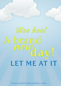 Woo hoo! A brand new day! LET ME AT IT #jennyflintoft #yourlifebutbetter