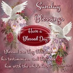 Sunday Blessings. Have a Blessed Day!