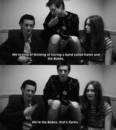 We're kind of thinking of starting a band called Karen and the Babes⎜We're the babes, that's Karen. LOL Doctor Who