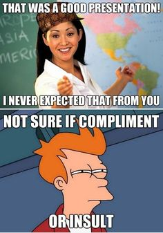 that was a good presentation i never expected that from you. compliment or insult #meme  #fry #teacher