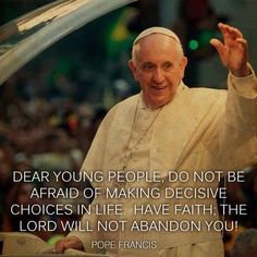 Pope Francis. I am not a Catholic but I really appreciate Pope Francis, he seems so common and he Loves children. A Lovely Godly man!