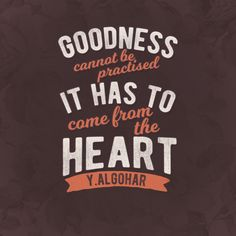 'Goodness cannot be practised; it has to come from the heart.' - Younus AlGohar