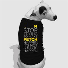 Stop Trying to Make Fetch Happen  Custom Dog by ModernPetPortraits, $24.00