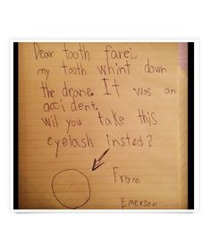 Negotiations. Dear tooth farei, my tooth whint down the drane. It was an accident. Wil you take this eyelash insted? From Emerson