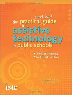 Where It's AT: Mrs. DiChiara's Assistive Technology Blog: Summer Reading: The Practical (and Fun) Guide to Assistive Technology in Public Schools: Building or Improving Your District's AT Team
