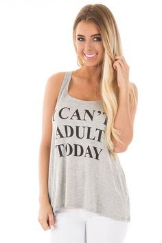 Lime Lush Boutique - Heather Grey 'I Can't Adult Today' Tank, $24.99 (https://www.limelush.com/heather-grey-i-cant-adult-today-tank/)