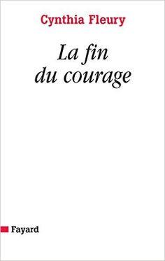 La fin du courage: Amazon.fr: Cynthia Fleury: Livres