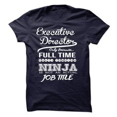"""Executive Director  ② only because full time multitasking""""Executive Director only because full time multitasking Ninja is not an actual job title"""" shirt is MUST have. Show it off proudly with this tee! Executive Director T-shirt"""