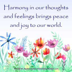 Harmony in our thoughts and feelings brings peace and joy to our world. @HaroldWBecker #UnconditionalLove