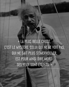 the most beautiful thing it's the mystery whoever does not see it Who can no longer marvel is almost dead his eyes are extinguished Citations D'albert Einstein, Citation Einstein, Quote Citation, Einstein Quotes, Meaningful Quotes, Inspirational Quotes, Science Guy, French Phrases, E Mc2