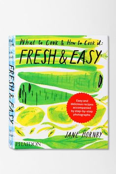 Fresh And Easy: What To Cook And How To Cook It By Jane Hornby
