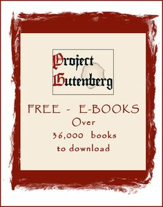 ~FREE  E- BOOKS~  Project Gutenberg offers over 36,000 free ebooks to download to your PC, Kindle, iPad, iPhone, Android or other portable device. Choose between ePub, Kindle, HTML and simple text formats.