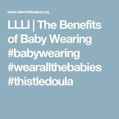 LLLI | The Benefits of Baby Wearing  #babywearing #wearallthebabies…