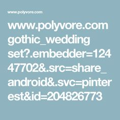 www.polyvore.com gothic_wedding set?.embedder=12447702&.src=share_android&.svc=pinterest&id=204826773