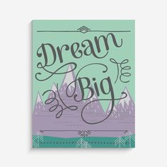 """With an effortless modern style, Lucy Darling offers a high-quality """"Dream Big"""" great outdoors mountain art print designed to help celebrate the darling moments"""