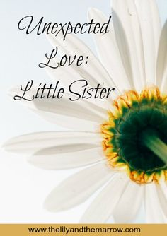 Unexpected Love: Little Sister - how our second daughter changed our world - www.thelilyandthemarrow.com