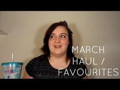 MARCH HAUL / FAVOURITES