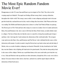 """""""The Most Epic Random Fandom Movie Ever!"""" idea.  A world where Doctor Who, Supernatural, Avengers, Harry Potter, Sherlock and a couple others collide. Enjoy!"""