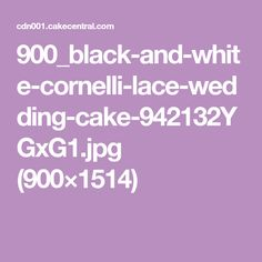 900_black-and-white-cornelli-lace-wedding-cake-942132YGxG1.jpg (900×1514)