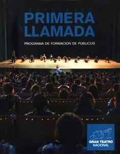 Primera llamada : programa de formación de públicos del Gran Teatro Nacional/ Ministerio de Cultura, Gran Teatro Nacional. PN 3171 M61
