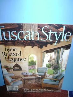 Tuscan Style Magazine Spring/Summer 2014 Live In Relaxed Elegance New