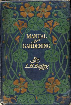 AuthorBailey, L. H. (Liberty Hyde), 1858-1954. TitleManual of gardening : a practical guide to the making of home grounds and the growing of flowers, fruits and vegetables for home use.  Publication Info.New York : Macmillan, 1914, [c1910] (Norwood, Mass. : Norwood Press, J.S. Cushing Co., Berwick & Smith Co.)  Cover design not credited.  Source: New York Society Library.