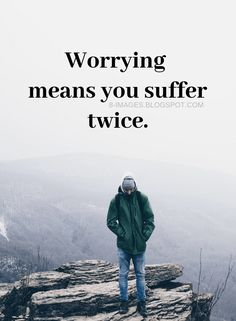 Worrying Quotes Worrying means you suffer twice. Worry Quotes, Sad Quotes, Wisdom Quotes, Great Quotes, Quotes To Live By, Motivational Quotes, Daily Writing Prompts, Biker Quotes, Inspirational Thoughts