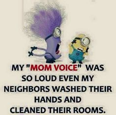 """""""Mom, loud voice"""" parenting humor funny。◕‿◕。 See my Despicable Me Minions pins https://www.pinterest.com/search/my_pins/?q=minions"""