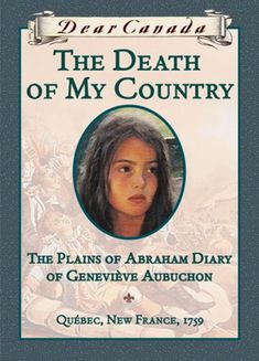 Death of My Country : The Plains of Abraham Diary of Geneviève Aubuchon (Dear Canada Series) by Dear Canada