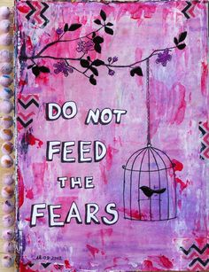 Don't feed your fears!