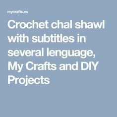 Crochet chal shawl with subtitles in several lenguage, My Crafts and DIY Projects