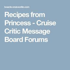 Recipes from Princess - Cruise Critic Message Board Forums