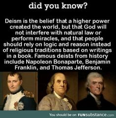 Deism is the belief that a higher power created the world, but that God will not interfere with natural law or perform miracles, and that people should rely on logic and reason instead of religious traditions based on writings in a book. The More You Know, Know Who You Are, Good To Know, Wtf Fun Facts, Random Facts, Pointless Facts, Random Stuff, Odd Facts, Deism
