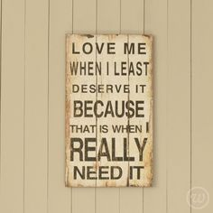 'Love me when I least deserve it because that is when I really need it' Wooden sign £39.95 #love #quote #sign #gift
