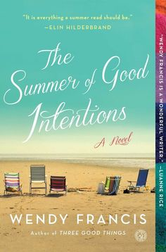 The Summer of Good Intentions A dysfunctional family comes together for a Summer at their Cape Cod beach house, and in Wendy Francis's heartfelt novel The Summer of Good Intentions, the loved ones must confront their issues and find common ground for all of their sakes. Out July 7