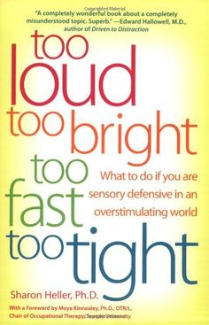 Too Loud, Too Bright, Too Fast, Too Tight: what to do if you are sensory defensive in a overstimulating world. From The Sensory Spectrum. Pinned by SOS Inc. Resources. Follow all our boards at http://pinterest.com/sostherapy for therapy resources.