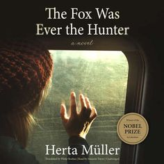 The Fox Was Ever the Hunter audiobook by Herta Müller - Rakuten Kobo Summer Reads 2016, Leaving Home, Nobel Prize, Listening To You, Self Help, To Tell, Audio Books, Traveling By Yourself, Literature