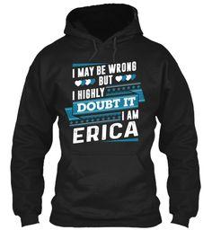 I Highly Doubt It, I'm Erica ! Black Sweatshirt Front