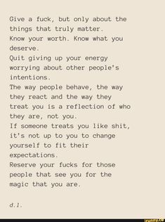 Picture memes — iFunny - Give a fuck, but only about the things that truly matter. Know your worth. Know what you deserve. Happy For You Quotes, You Deserve Quotes, Know Your Worth Quotes, Bad Day Quotes, Self Love Quotes, Knowing Your Worth, Expect Nothing Quotes, You Matter Quotes, Giving Up Quotes