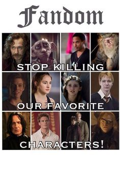Why is there so many Harry Potter characters?!!!! :'(         TRIS!!!!! LUKE!!!!! SIRIUS!!!!! DOBBY!!!! CINA!!!! DUMBLEDORE!!!!! PRIM!!!!! FRED!!!!!!!!!!!!!! SNAPE!!!! TONKS!!!!!! LUPIN!!!!! MOODY!!!!!!!
